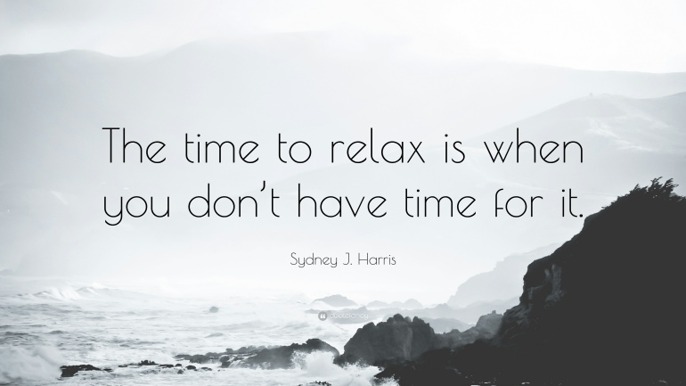 1792824-Sydney-J-Harris-Quote-The-time-to-relax-is-when-you-don-t-have